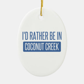 I'd rather be in Coconut Creek Ceramic Ornament