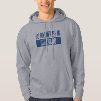I'd rather be in Colorado Hooded Pullover