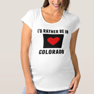 I'd Rather Be In Colorado Maternity T-Shirt