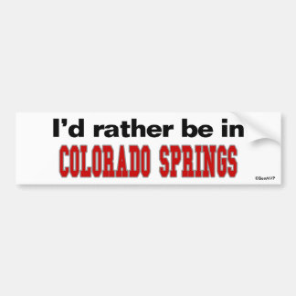 I'd Rather Be In Colorado Springs Car Bumper Sticker