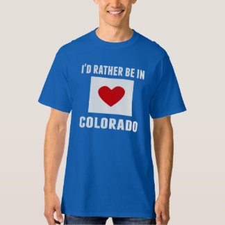 I'd Rather Be In Colorado T Shirt