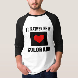 I'd Rather Be In Colorado T-shirts