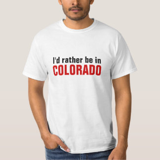 I'd rather be in Colorado T Shirts