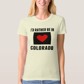 I'd Rather Be In Colorado Tshirts