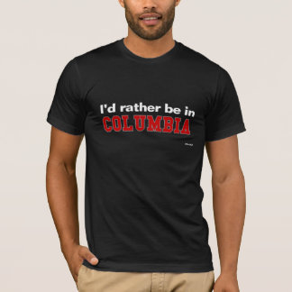I'd Rather Be In Columbia T-Shirt