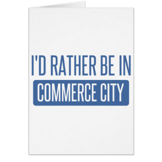 I'd rather be in Commerce City Card