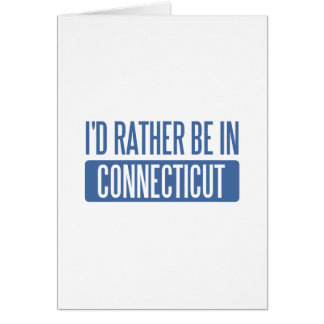 I'd rather be in Connecticut Cards