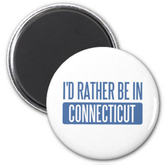 I'd rather be in Connecticut Fridge Magnet
