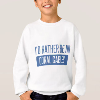 I'd rather be in Coral Gables Sweatshirt