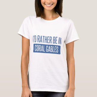 I'd rather be in Coral Gables T-Shirt