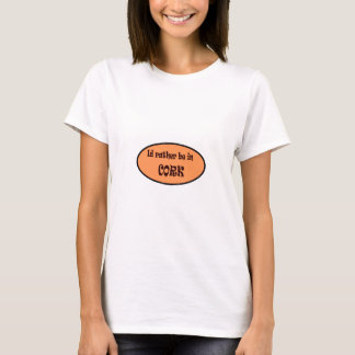 Id rather be in CORK T-Shirt