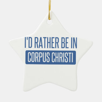 I'd rather be in Corpus Christi Ceramic Ornament