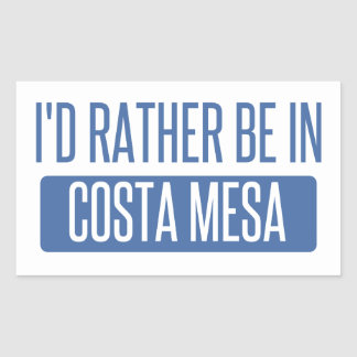 I'd rather be in Costa Mesa Rectangular Sticker