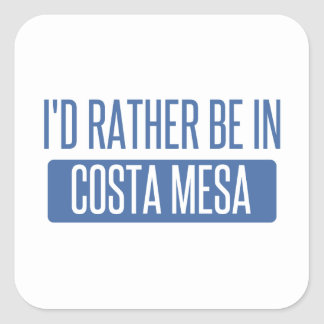 I'd rather be in Costa Mesa Square Sticker