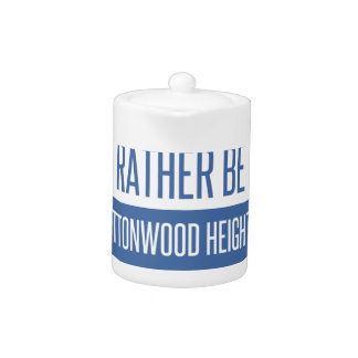 I'd rather be in Cottonwood Heights Teapot