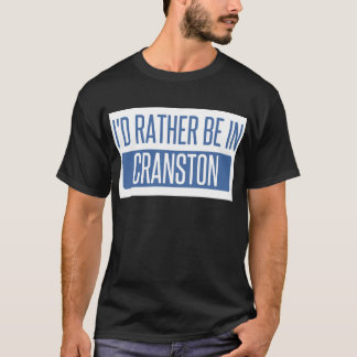 I'd rather be in Cranston T-Shirt