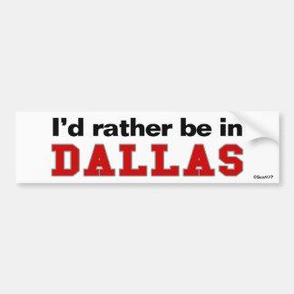 I'd Rather Be In Dallas Bumper Sticker