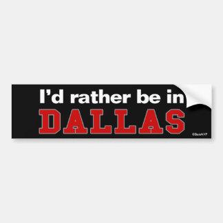 I'd Rather Be In Dallas Bumper Stickers