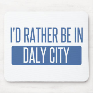I'd rather be in Daly City Mouse Pad