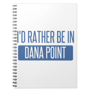 I'd rather be in Dana Point Notebook
