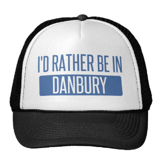 I'd rather be in Danbury Trucker Hat