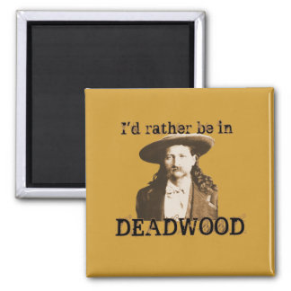 I'd Rather Be in Deadwood 2 Inch Square Magnet
