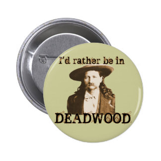 I'd Rather Be in Deadwood 2 Inch Round Button