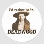 I'd Rather Be in Deadwood Classic Round Sticker