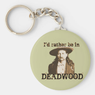 I'd Rather Be in Deadwood Keychain