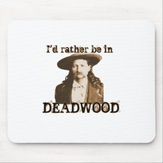 I'd Rather Be in Deadwood Mouse Pad