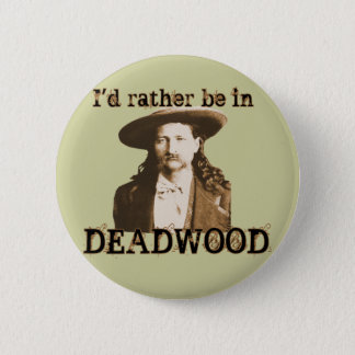 I'd Rather Be in Deadwood Pinback Button