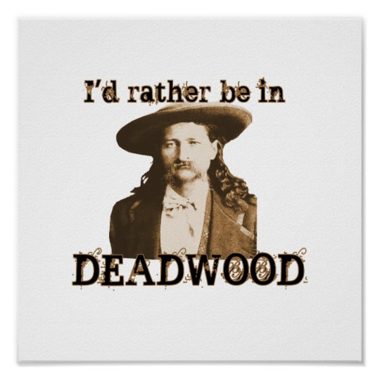 I'd rather be in Deadwood Poster