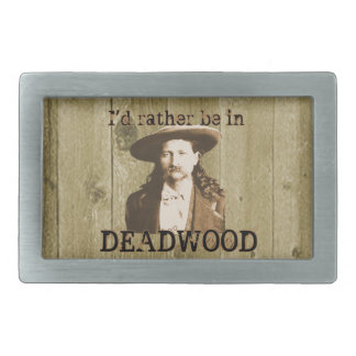 I'd Rather Be in Deadwood Rectangular Belt Buckle
