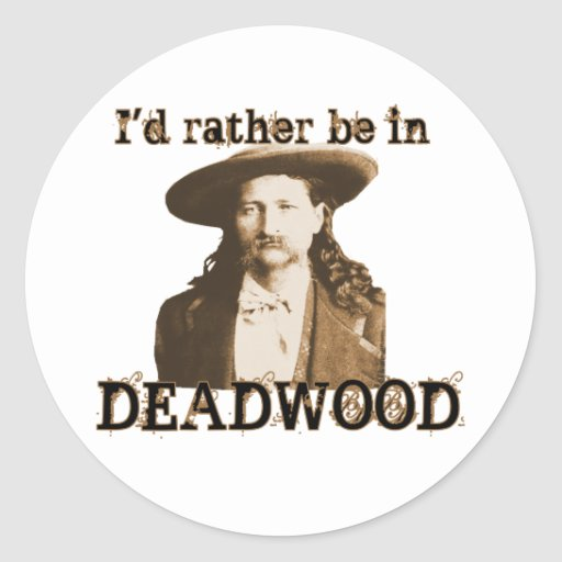 I'd Rather Be in Deadwood Stickers