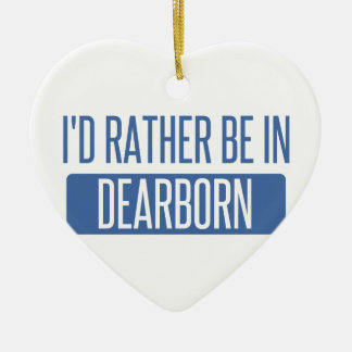 I'd rather be in Dearborn Ceramic Ornament