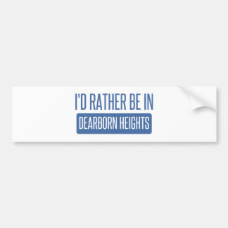 I'd rather be in Dearborn Heights Bumper Sticker