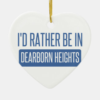 I'd rather be in Dearborn Heights Ceramic Ornament