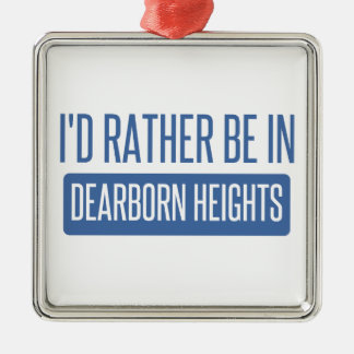 I'd rather be in Dearborn Heights Metal Ornament