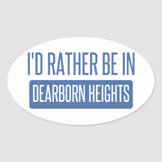 I'd rather be in Dearborn Heights Oval Sticker