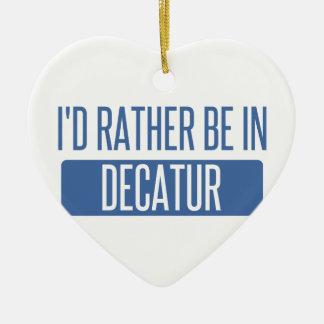 I'd rather be in Decatur AL Ceramic Ornament