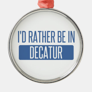 I'd rather be in Decatur AL Metal Ornament