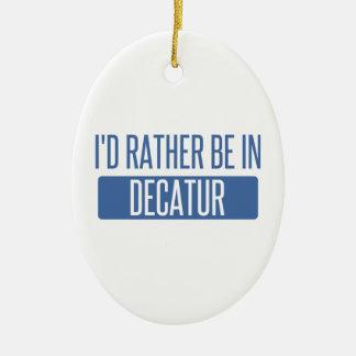 I'd rather be in Decatur IL Ceramic Ornament
