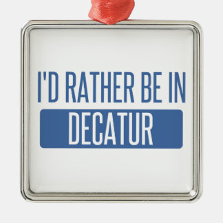 I'd rather be in Decatur IL Metal Ornament