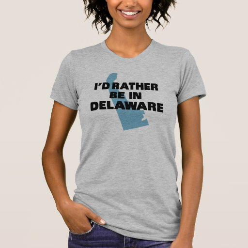 I'd rather be in Delaware T Shirts