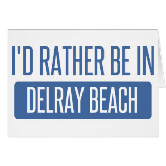 I'd rather be in Delray Beach Card