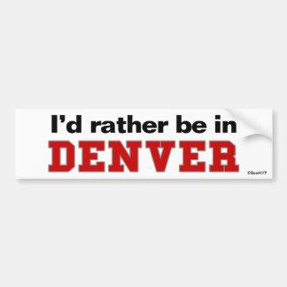 I'd Rather Be In Denver Car Bumper Sticker