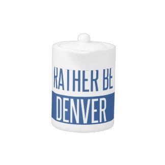 I'd rather be in Denver Teapot