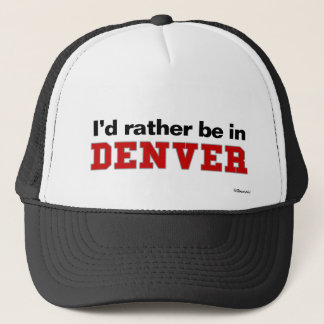 I'd Rather Be In Denver Trucker Hat