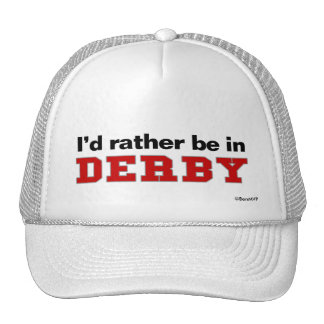 I'd Rather Be In Derby Trucker Hat