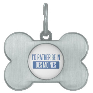 I'd rather be in Des Moines Pet Tag